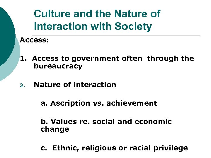 Culture and the Nature of Interaction with Society Access: 1. Access to government often