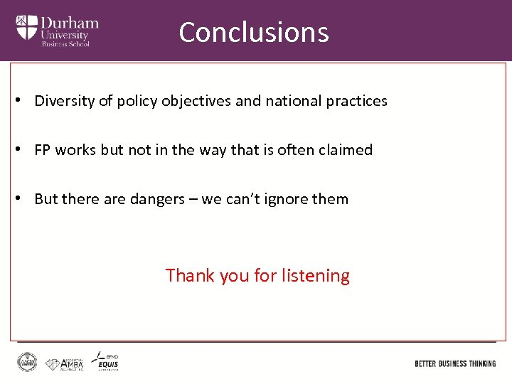 Conclusions • Diversity of policy objectives and national practices • FP works but not