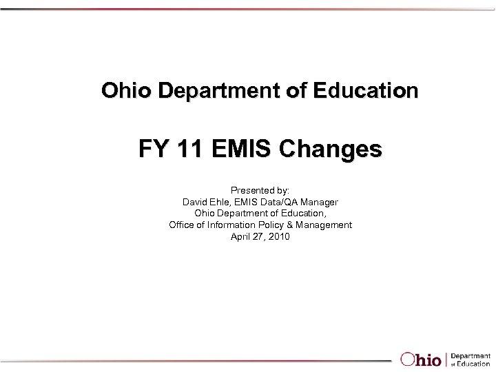 Ohio Department of Education FY 11 EMIS Changes Presented by: David Ehle, EMIS Data/QA
