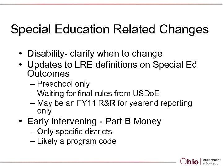 Special Education Related Changes • Disability- clarify when to change • Updates to LRE