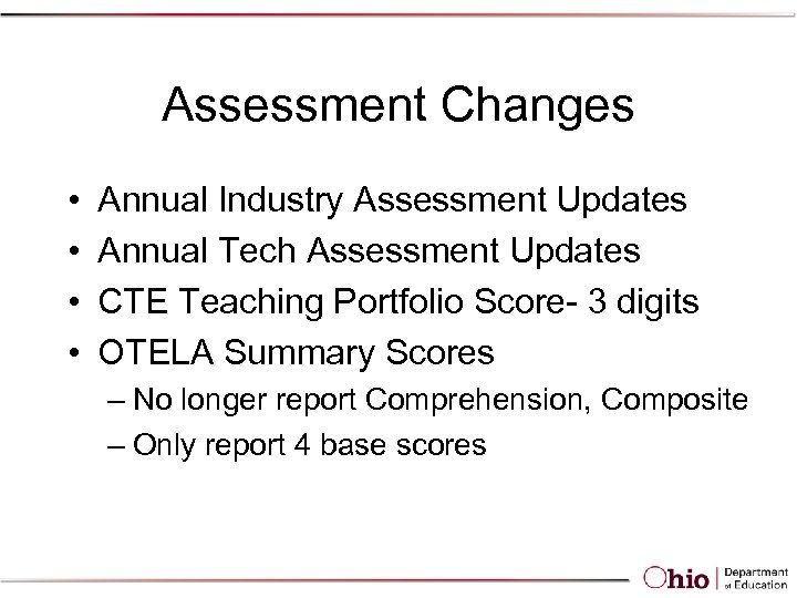 Assessment Changes • • Annual Industry Assessment Updates Annual Tech Assessment Updates CTE Teaching