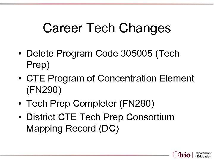 Career Tech Changes • Delete Program Code 305005 (Tech Prep) • CTE Program of