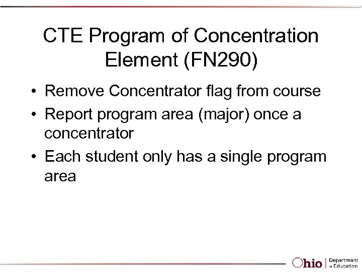 CTE Program of Concentration Element (FN 290) • Remove Concentrator flag from course •