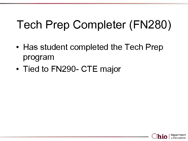 Tech Prep Completer (FN 280) • Has student completed the Tech Prep program •