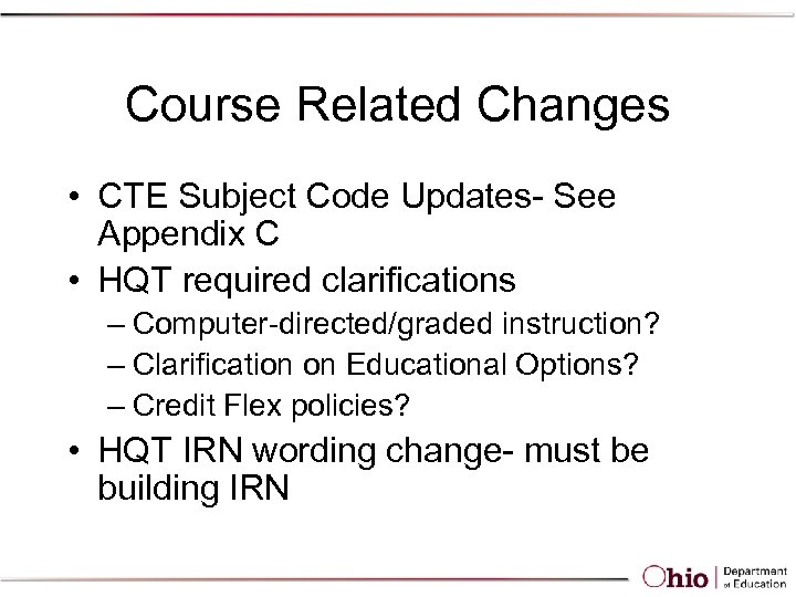 Course Related Changes • CTE Subject Code Updates- See Appendix C • HQT required