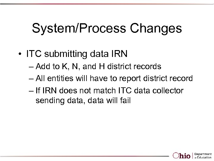 System/Process Changes • ITC submitting data IRN – Add to K, N, and H