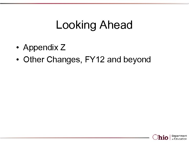 Looking Ahead • Appendix Z • Other Changes, FY 12 and beyond