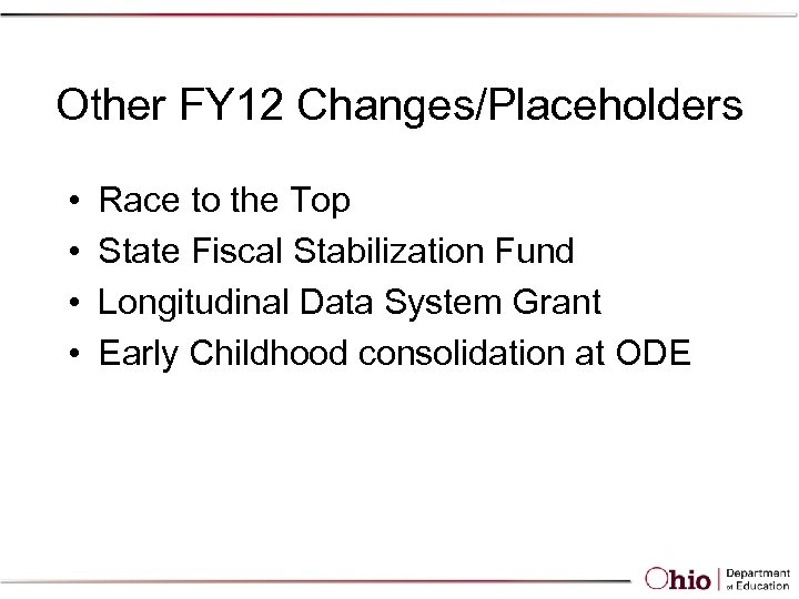 Other FY 12 Changes/Placeholders • • Race to the Top State Fiscal Stabilization Fund
