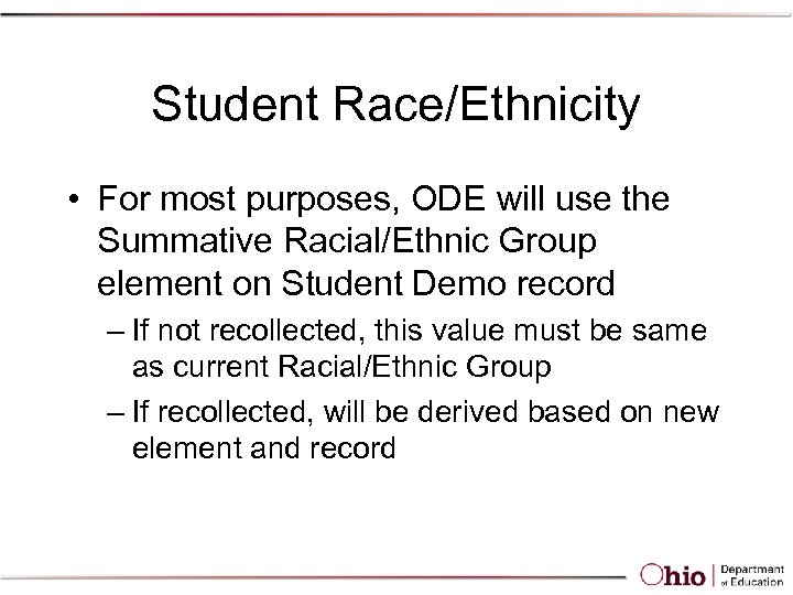 Student Race/Ethnicity • For most purposes, ODE will use the Summative Racial/Ethnic Group element