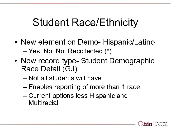 Student Race/Ethnicity • New element on Demo- Hispanic/Latino – Yes, Not Recollected (*) •