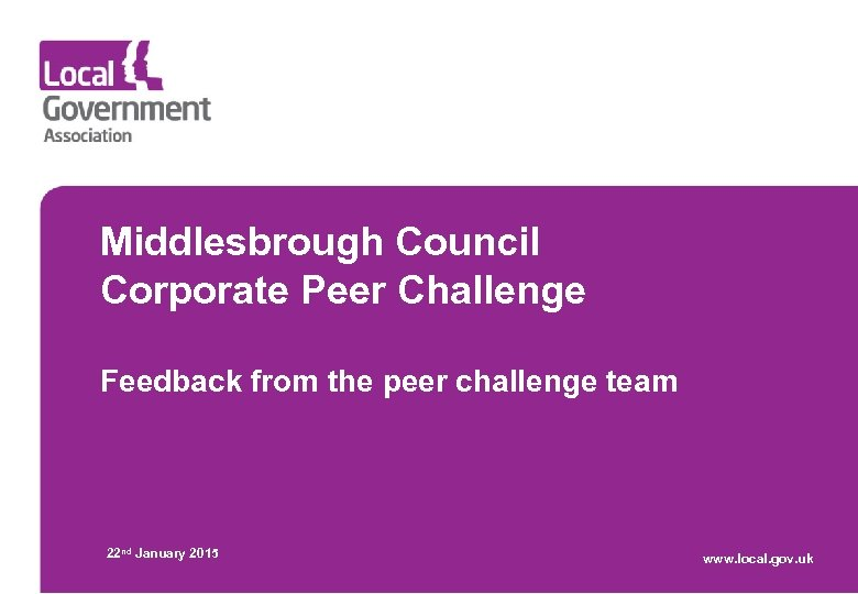 Middlesbrough Council Corporate Peer Challenge Feedback from the peer challenge team 22 nd January