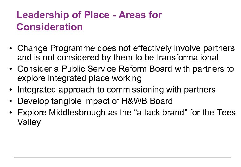 Leadership of Place - Areas for Consideration • Change Programme does not effectively involve