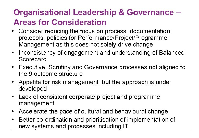 Organisational Leadership & Governance – Areas for Consideration • Consider reducing the focus on