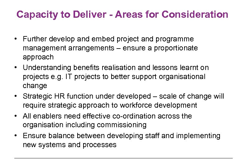 Capacity to Deliver - Areas for Consideration • Further develop and embed project and