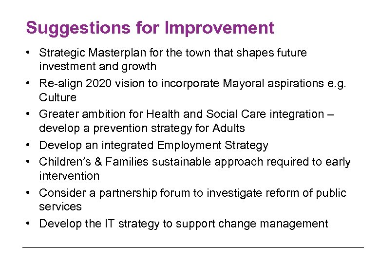 Suggestions for Improvement • Strategic Masterplan for the town that shapes future investment and