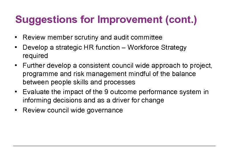 Suggestions for Improvement (cont. ) • Review member scrutiny and audit committee • Develop