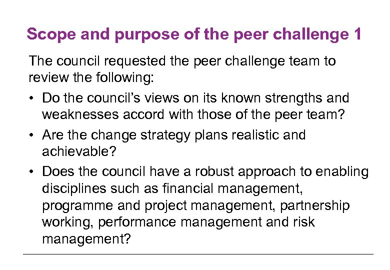 Scope and purpose of the peer challenge 1 The council requested the peer challenge