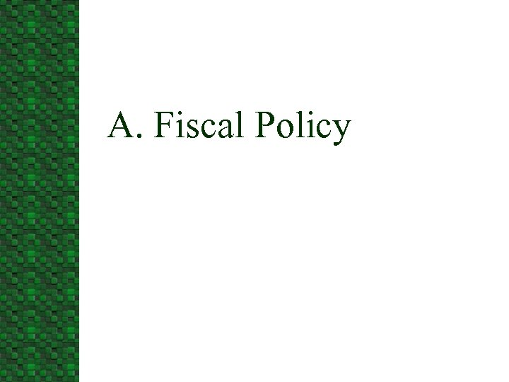 A. Fiscal Policy