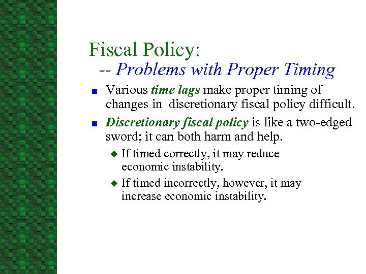 Fiscal Policy: -- Problems with Proper Timing n n Various time lags make proper