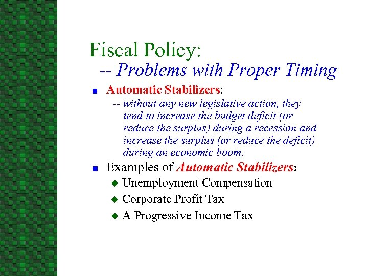 Fiscal Policy: -- Problems with Proper Timing n Automatic Stabilizers: -- without any new