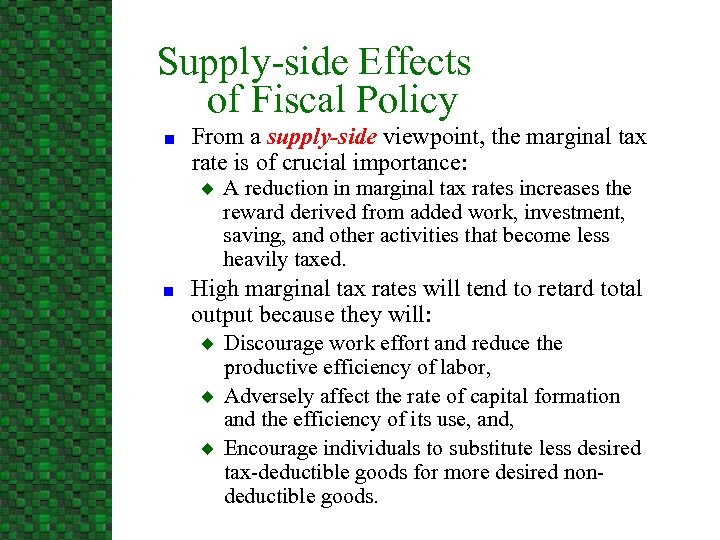 Supply-side Effects of Fiscal Policy n From a supply-side viewpoint, the marginal tax rate