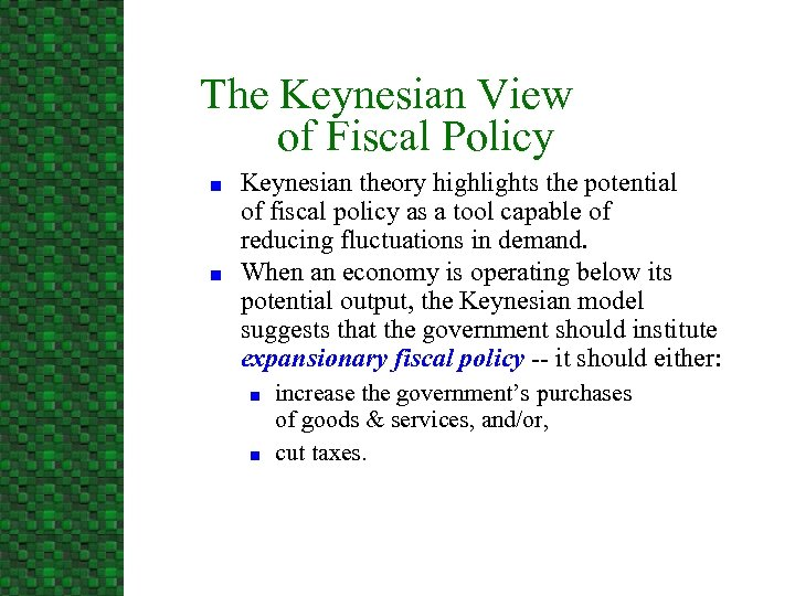 The Keynesian View of Fiscal Policy n n Keynesian theory highlights the potential of