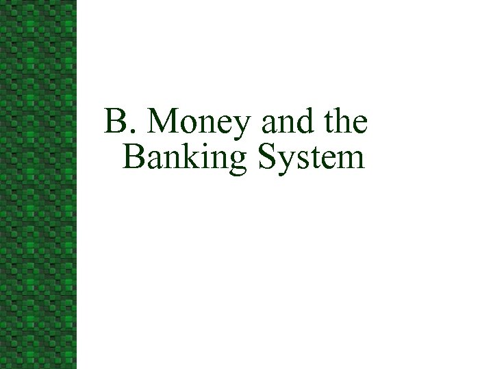 B. Money and the Banking System