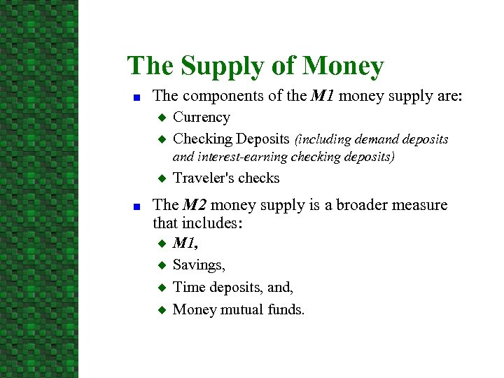 The Supply of Money n The components of the M 1 money supply are: