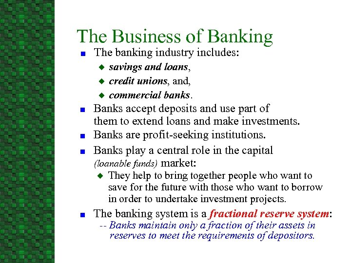 The Business of Banking n The banking industry includes: u u u n n