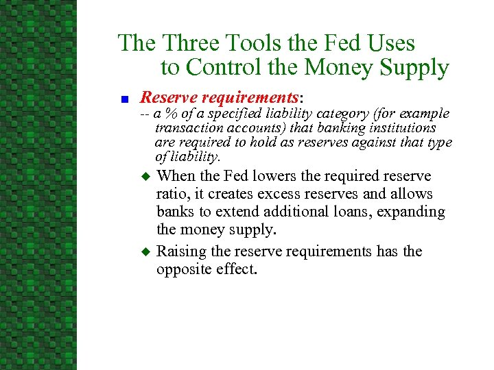 The Three Tools the Fed Uses to Control the Money Supply n Reserve requirements: