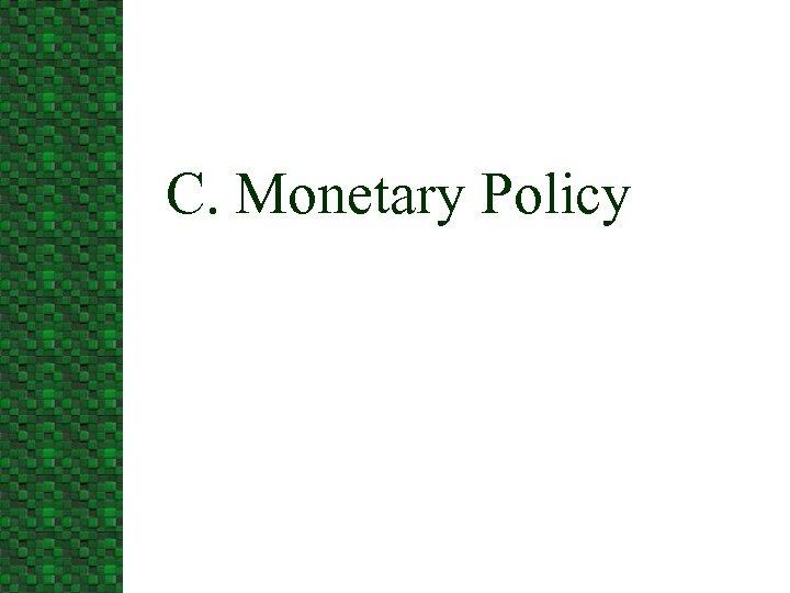 C. Monetary Policy