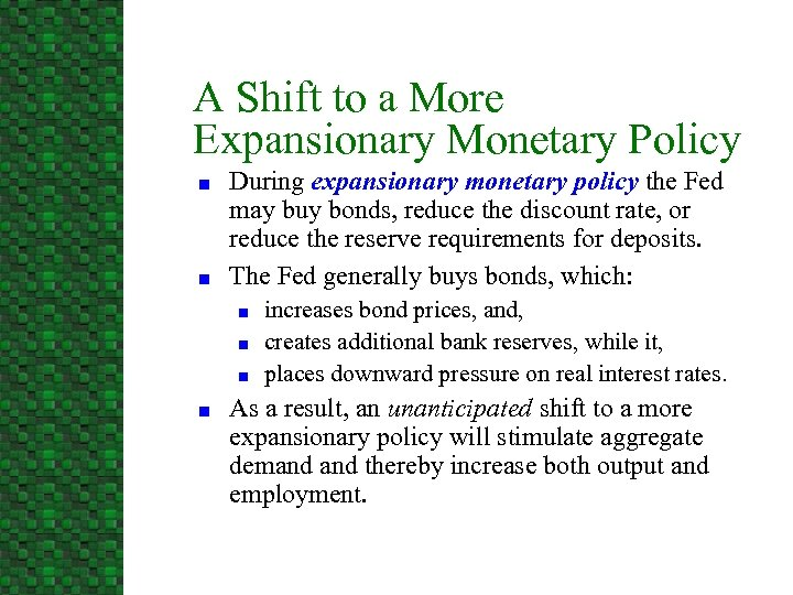 A Shift to a More Expansionary Monetary Policy n n During expansionary monetary policy