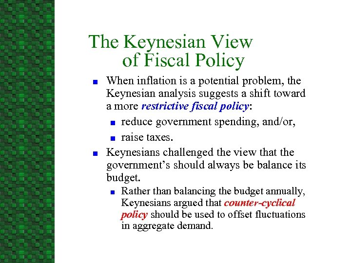 The Keynesian View of Fiscal Policy n n When inflation is a potential problem,