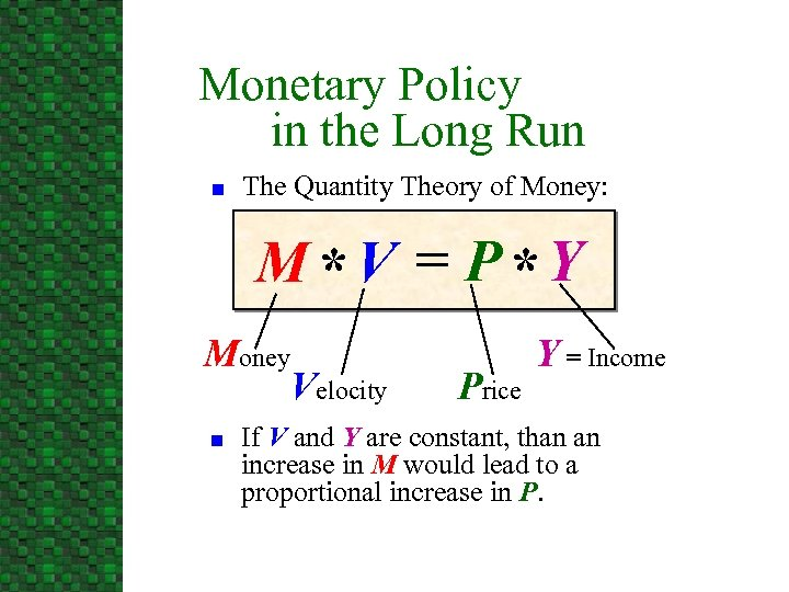 Monetary Policy in the Long Run n The Quantity Theory of Money: M *