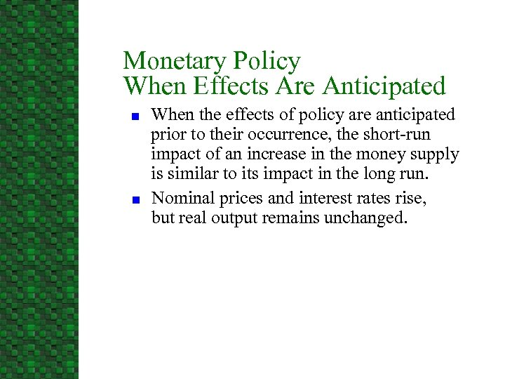 Monetary Policy When Effects Are Anticipated n n When the effects of policy are