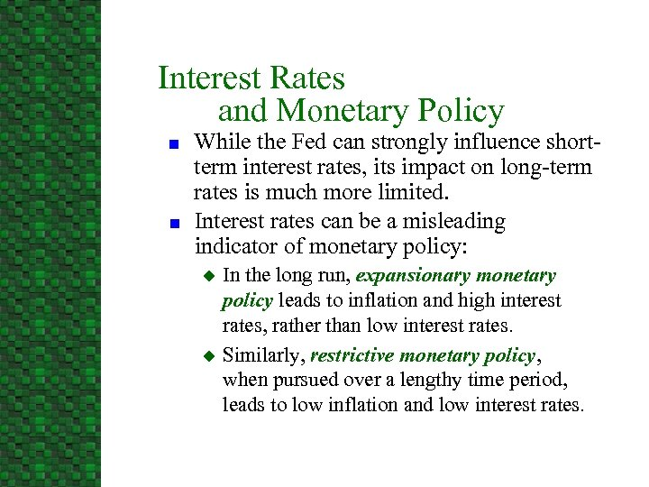 Interest Rates and Monetary Policy n n While the Fed can strongly influence shortterm