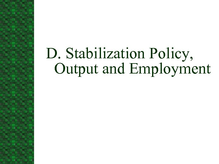 D. Stabilization Policy, Output and Employment