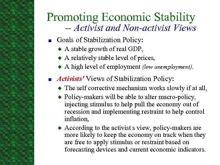Promoting Economic Stability -- Activist and Non-activist Views n Goals of Stabilization Policy: u