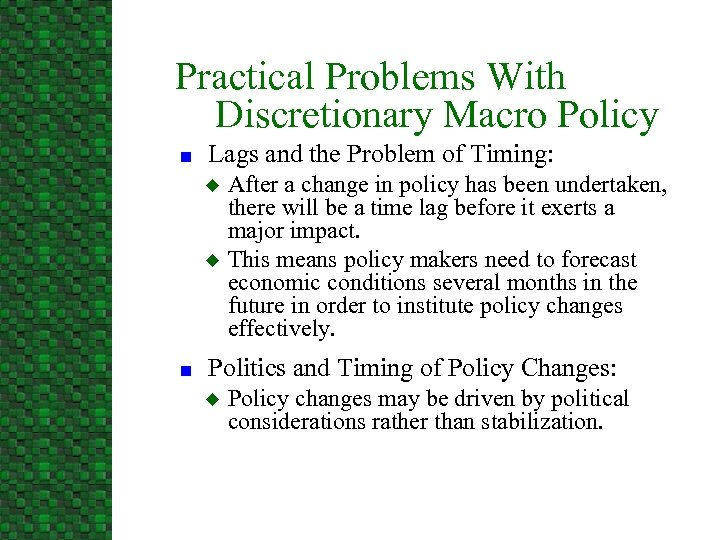 Practical Problems With Discretionary Macro Policy n Lags and the Problem of Timing: u