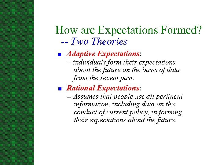 How are Expectations Formed? -- Two Theories n Adaptive Expectations: -- individuals form their