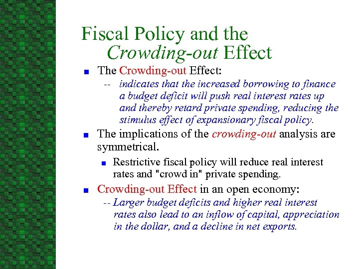 Fiscal Policy and the Crowding-out Effect n The Crowding-out Effect: -- indicates that the