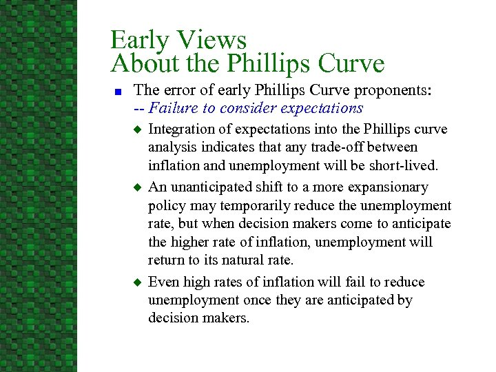 Early Views About the Phillips Curve n The error of early Phillips Curve proponents: