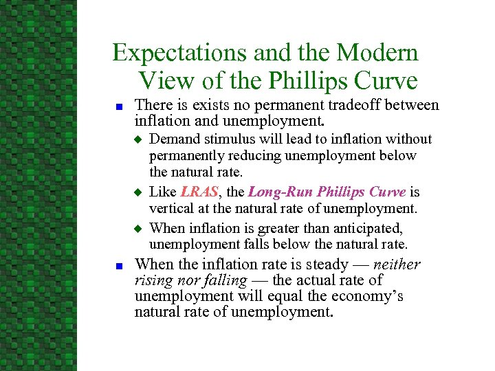 Expectations and the Modern View of the Phillips Curve n There is exists no