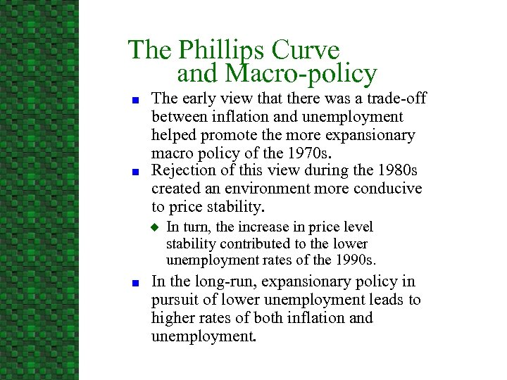 The Phillips Curve and Macro-policy n n The early view that there was a