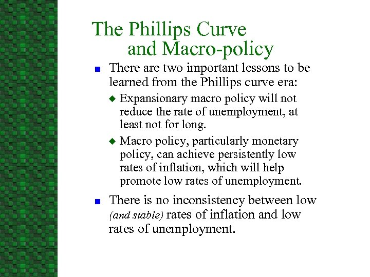 The Phillips Curve and Macro-policy n There are two important lessons to be learned