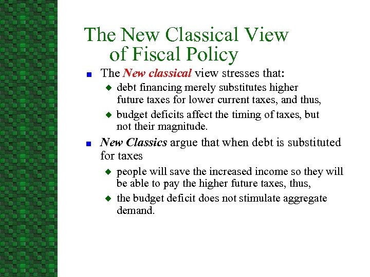 The New Classical View of Fiscal Policy n The New classical view stresses that: