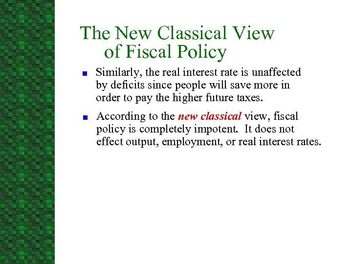 The New Classical View of Fiscal Policy n n Similarly, the real interest rate