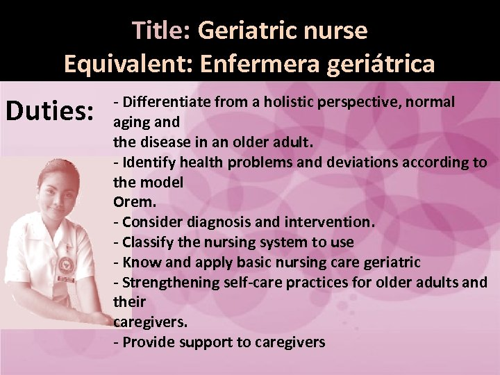 Title: Geriatric nurse Equivalent: Enfermera geriátrica Duties: - Differentiate from a holistic perspective, normal