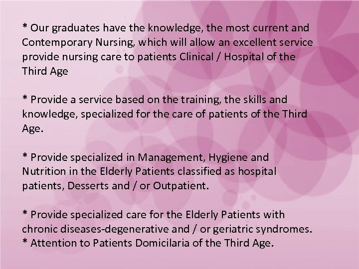 * Our graduates have the knowledge, the most current and Contemporary Nursing, which will