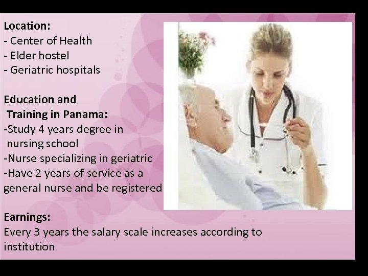 Location: - Center of Health - Elder hostel - Geriatric hospitals Education and Training